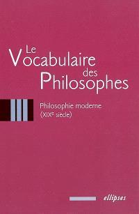 Le vocabulaire des philosophes. Volume 3, Philosophie moderne : XIXe siècle