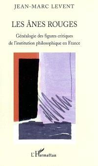 Les ânes rouges : généalogie des figures critiques de l'institution philosophique en France