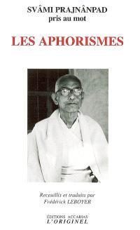 Les aphorismes : svâmi Prajnânpad pris au mot