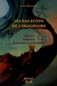 Les bas-fonds de l'imaginaire : fascime, intégrisme, ésotérisme et manipulation