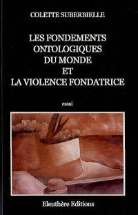 Les fondements ontologiques du monde et la violence fondatrice : essai