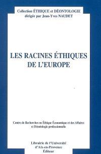 Les racines éthiques de l'Europe : actes du douzième Colloque d'éthique économique, Aix-en-Provence, 30 juin et 1er juillet 2005