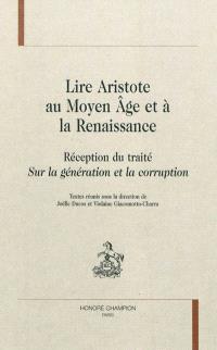 Lire Aristote au Moyen Age et à la Renaissance : réception du traité Sur la génération et la corruption