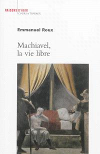 Machiavel, la vie libre