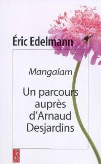 Mangalam : un parcours auprès d'Arnaud Desjardins