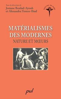 Matérialismes des modernes  : nature et moeurs