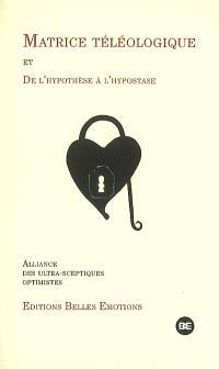 Matrice téléologique; Suivi de De l'hypothèse à l'hypostase