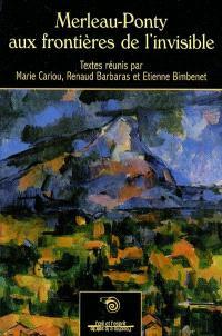 Merleau-Ponty aux frontières de l'invisible