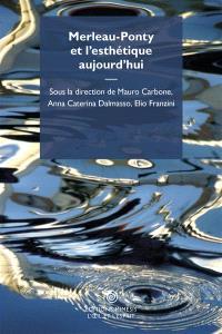 Merleau-Ponty et l'esthétique aujourd'hui