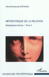 Metaphysica theoria : approche tripartite de l'Ens metaphysicum. Volume 2, Métaphysique de la relation