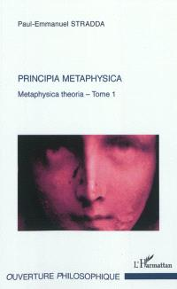 Metaphysica theoria : approche tripartite de l'Ens metaphysicum. Volume 1, Principia metaphysica