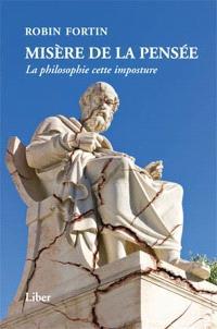Misère de la pensée  : la philosophie, cette imposture