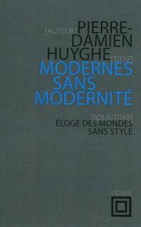 Modernes sans modernité : éloge des mondes sans style