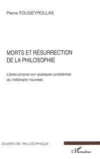 Morts et résurrection de la philosophie : libres propos sur quelques problèmes du millénaire nouveau