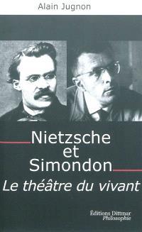 Nietzsche et Simondon : le théâtre du vivant : à la mémoire de Michel Simondon