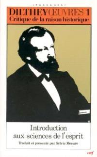 Oeuvres. Volume 1, Critique de la raison historique; Introduction aux sciences de l'esprit : et autres textes