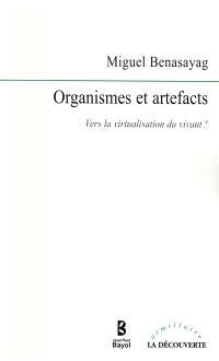Organismes et artefacts : vers la virtualisation du vivant ?