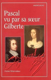 Pascal vu par sa soeur Gilberte : lecture critique