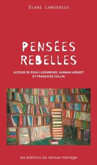 Pensées rebelles  : autour de Rosa Luxemburg, Hannah Arendt et Françoise Collin