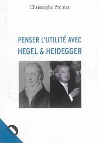 Penser l'utilité avec Hegel & Heidegger