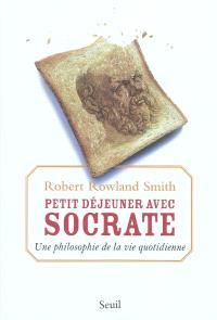 Petit déjeuner avec Socrate : une philosophie de la vie quotidienne