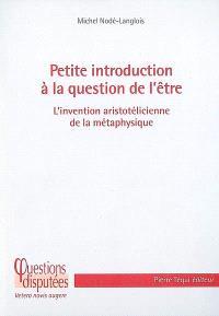 Petite introduction à la question de l'être : l'invention aristotélicienne de la métaphysique