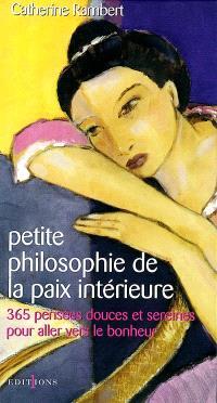 Petite philosophie de la paix intérieure : 365 pensées douces et sereines pour aller vers le bonheur