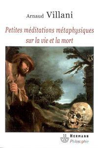 Petites méditations métaphysiques sur la vie et la mort