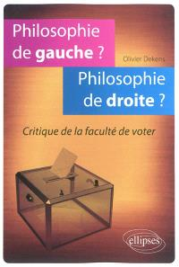 Philosophie de gauche ? Philosophie de droite ? : critique de la faculté de voter