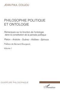 Philosophie politique et ontologie : remarques sur la fonction de l'ontologie dans la constitution de la pensée politique. Volume 1, Platon, Aristote, Suarez, Hobbes, Spinoza