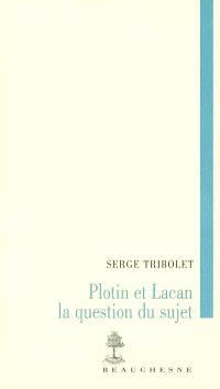 Plotin et Lacan : la question du sujet