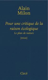 Pour une critique de la raison écologique : le plan de nature
