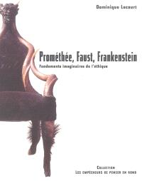 Prométhée, Faust, Frankenstein : les fondements imaginaires de l'éthique
