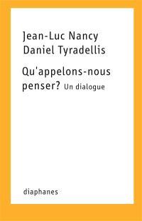 Qu'appelons-nous penser ? : un dialogue