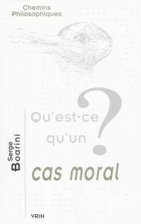 Qu'est-ce qu'un cas moral ?