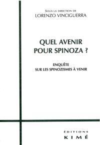 Quel avenir pour Spinoza ? : enquête sur les spinozismes à venir