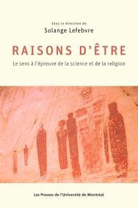 Raisons d'être  : le sens à l'épreuve de la science et de la religion