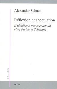 Réflexion et spéculation : l'idéalisme transcendantal chez Fichte et Schelling