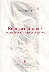Réincarnations ? : entités en voie d'intelligibilisation