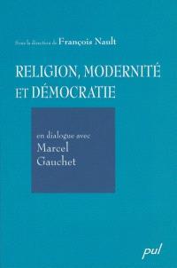 Religion, modernité et démocratie en dialogue avec Marcel Gauchet