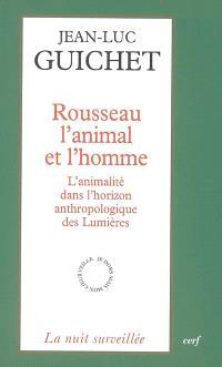 Rousseau, l'animal et l'homme : l'animalité dans l'horizon anthropologique des Lumières