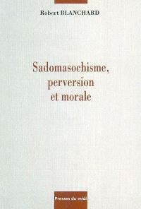 Sadomasochisme, perversion et morale