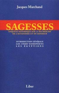 Sagesses  : enquête historique sur la recherche de l'autonomie et du bonheur. Volume 1, Introduction générale, les Indo-Européens, les Égyptiens
