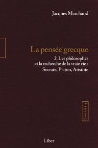 Sagesses. Volume 4, t. 2, La pensée grecque  : les philosophes et la recherche de la vraie vie: Socrate, Platon, Aristote