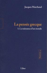 Sagesses. Volume 4, t. 1, La pensée grecque : la naissance d'un monde