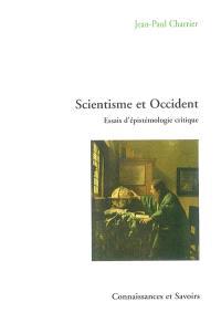 Scientisme et Occident : essais d'épistémologie critique