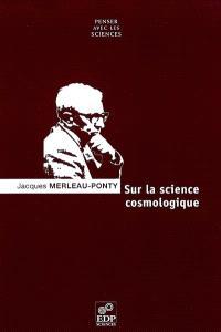 Sur la science cosmologique : conditions de possibilité et problèmes philosophiques