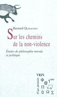 Sur le chemin de la non-violence : études de philosophie morale et politique