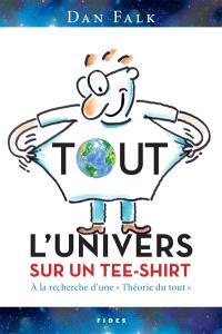 Tout l'univers sur un tee-shirt  : à la recherche d'une «Théorie du tout»