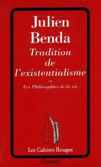 Tradition de l'existentialisme ou Les philosophes de la vie